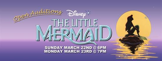OPEN AUDITIONS - Disneys Little Mermaid March 22 @ 6pm & 23 @ 7pm